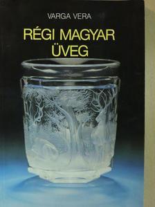 Varga Vera - Régi magyar üveg  [antikvár]