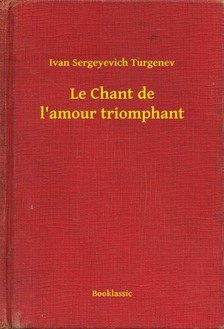 Turgenev, Ivan Sergeyevich - Le Chant de l'amour triomphant [eKönyv: epub, mobi]