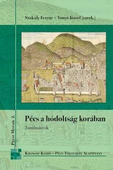 Szakály Ferenc - Vonyó József (szerk.) - Pécs a hódoltság korában [eKönyv: pdf]