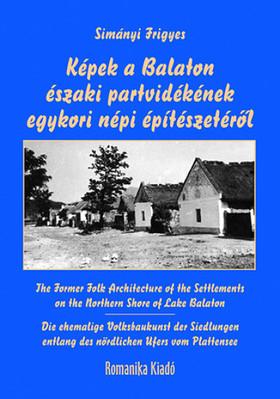 Simányi Frigyes - Képek a Balaton északi partvidékének egykori népi építészetéről