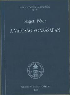 Szigeti Péter - A valóság vonzásában [antikvár]