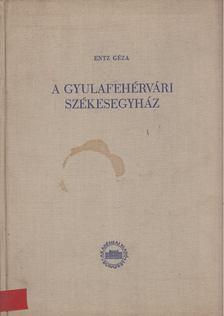 Entz Géza - A gyulafehérvári székesegyház [antikvár]