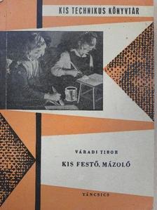 Váradi Tibor - Kis festő, mázoló [antikvár]