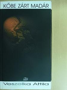 Veszelka Attila - Kőbe zárt madár [antikvár]