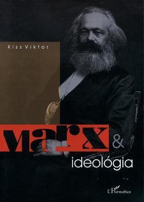 Kiss Viktor - Marx & ideológia