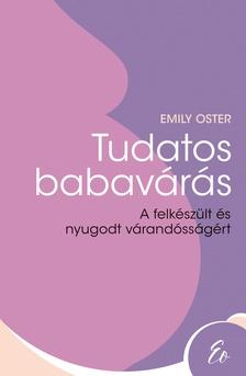 Emily Oster - Tudatos babavárás