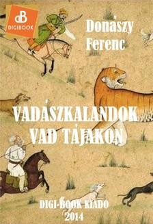 Donászy Ferenc - Vadászkalandok vad tájakon [eKönyv: epub, mobi]