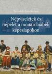 Tasnádi Zsuzsanna - Népviseletek és népélet a monarchiabeli képeslapokon ***