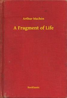 Arthur Machen - A Fragment of Life [eKönyv: epub, mobi]
