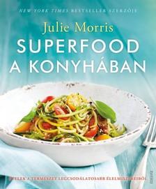 Julie Morris - Superfood a konyhában - Ételek a természet legcsodálatosabb élelmiszereiből [eKönyv: epub, mobi]