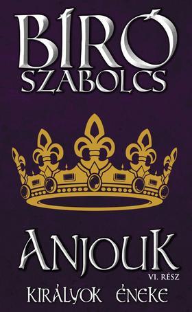 Bíró Szabolcs - Anjouk VI. - Királyok éneke - ÜKH 2019