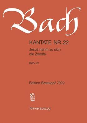 J. S. Bach - KANTATE NR. 22 - JESUS NAHM ZU SICH DIE ZWÖLFE - BWV 22 - KLAVIERAUSZUG
