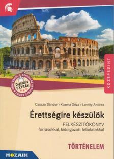 Csuszó Sándor, Kozma Géza, Lovrity Andrea - MS-2376U Érettségire készülök - Történelem (középszint) - Felkészítőkönyv forrásokkal, kidolgozott feladatokkal