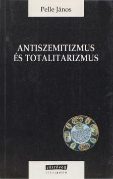 Pelle János - Antiszemitizmus és totalitarizmus [antikvár]