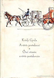KRÚDY GYULA - A vörös postakocsi / Őszi utazás a vörös postakocsin [antikvár]