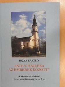 """Józsa László - """"Isten hajléka az emberek között"""" [antikvár]"""