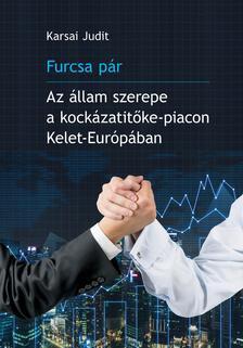 Karsai Judit - Furcsa pár. Az állam szerepe a kockázatitőke-piacon Kelet-Európában