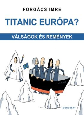 Forgács Imre - Titanic Európa? Válságok és remények