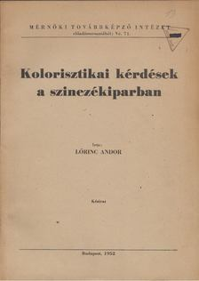 Lőrinc Andor - Kolorisztikai kérdések a szinezékiparban [antikvár]