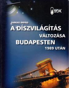 FARKAS ÁRPÁD - A díszvilágítás változása Budapesten 1989 után [antikvár]