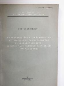 Andics Erzsébet - A magyarországi munkásmozgalom az 1848-1849-es forradalomtól és szabadságharctól az 1917-es NOSZF [antikvár]