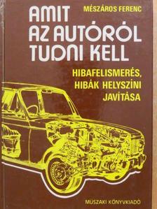 Mészáros Ferenc - Amit az autóról tudni kell [antikvár]