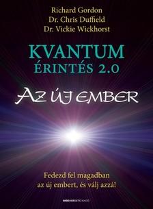 Richard Gordon-Dr. Chris Duffield-Dr. Vickie Wickhorst - Kvantumérintés 2.0 - Az új ember  [eKönyv: epub, mobi]