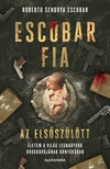 Roberto Sendoya Escobar - Escobar fia, az elsőszülött [eKönyv: epub, mobi]