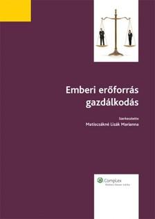 MATISCSÁKNÉ LIZÁK MARIANNA - Emberi erőforrás gazdálkodás kézikönyv [eKönyv: epub, mobi]