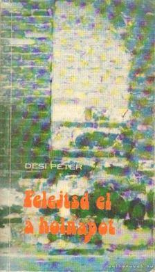 Dési Péter - Felejtsd el a holnapot [antikvár]