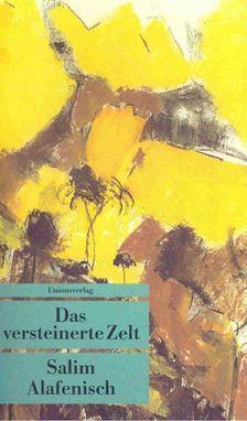 ALAFENISCH, SALIM - Das versteinerte Zelt [antikvár]