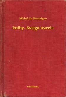 Michel de Montaigne - Próby. Ksiêga trzecia [eKönyv: epub, mobi]