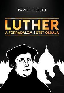Pawe³ Lisicki - Luther. A forradalom sötét oldala