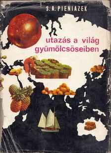 Pieniazek, S. A. - Utazás a világ gyümölcsöseiben [antikvár]