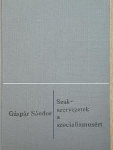 Gáspár Sándor - Szakszervezetek a szocializmusért [antikvár]