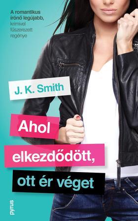J. K. Smith - Ahol elkezdődött, ott ér véget