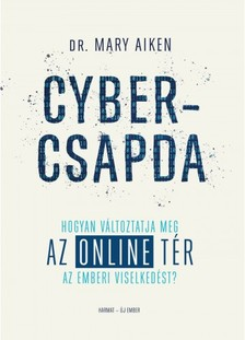 Mary Aiken - Cybercsapda - Hogyan változtatja meg az online tér az emberi viselkedést? [eKönyv: epub, mobi]