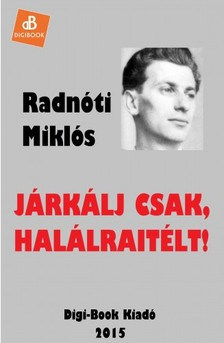 Radnóti Miklós - Járkálj csak, halálraitélt! [eKönyv: epub, mobi]