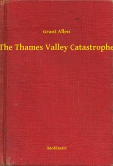 Allen Grant - The Thames Valley Catastrophe [eKönyv: epub, mobi]