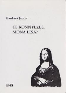 Hankiss János - Te könnyezel, Mona Lisa? [antikvár]