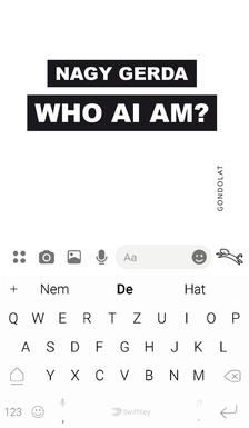 Nagy Gerda - WHO AI AM? - ÜKH 2019