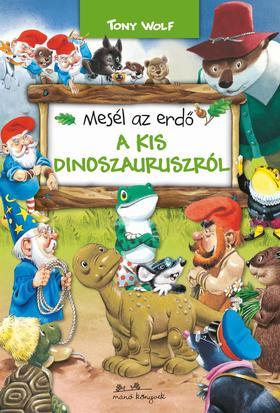 TONY WOLF - Mesél az erdő - A kis dinoszauruszról