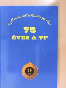 Dr. Takács Ferenc - 75 éves a TF [antikvár]