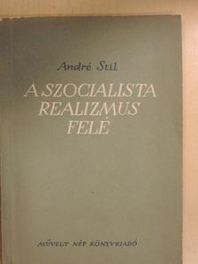 André Stil - A szocialista realizmus felé [antikvár]