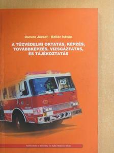 Durucz József - A tűzvédelmi oktatás, képzés, továbbképzés, vizsgáztatás, és tájékoztatás [antikvár]