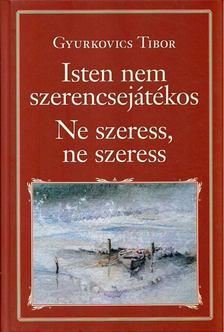 Gyurkovics Tibor - Isten nem szerencsejátékos / Ne szeress, ne szeress [antikvár]