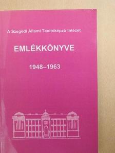 Annus József - A Szegedi Állami Tanítóképző Intézet emlékkönyve 1948-1963 [antikvár]
