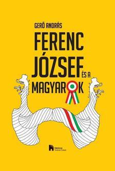 Gerő András - Ferenc József és a magyarok