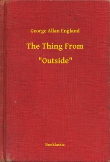 England George Allan - The Thing From -- Outside [eKönyv: epub, mobi]