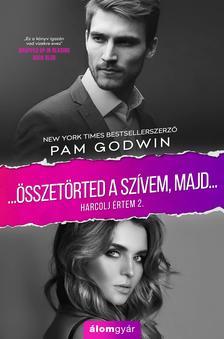 Pam Godwin - Összetörted a szívemet, majd - Harcolj értem 2.